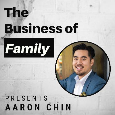 Aaron Chin - My Ceiling is Your Floor - 2nd Gen Leader of Canadian Health Business [The Business of Family]