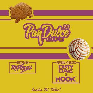 """""""The Pan Dulce Life"""" - Episode 46 feat. DJ Dirty Dave & DJ Hook"""