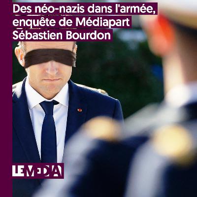 Entractu | Des Néo-nazis dans l'armée, enquête de Médiapart | Sébastien Bourdon