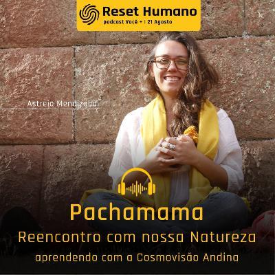 PACHAMAMA: Reencontro com nossa Natureza Monique Leite e Astreia Mendizabal