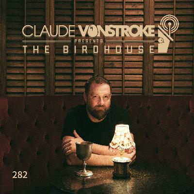 THE BIRDHOUSE 282 - Claude VonStroke Live #10