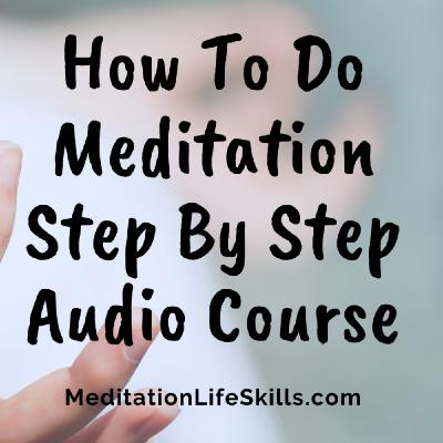 How To Do Meditation Step By Step Audio Course