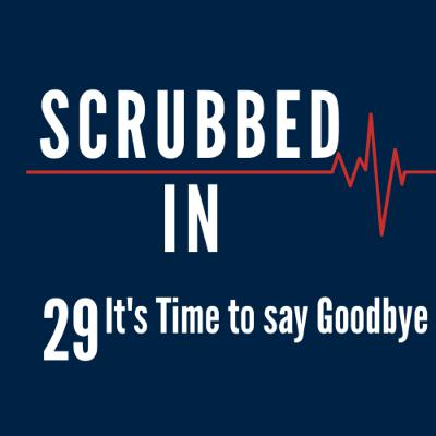 Scrubbed In - It's Time to say Goodbye