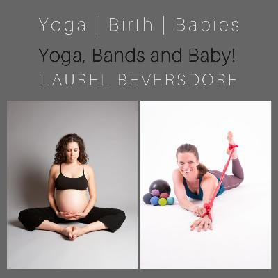 Yoga, Bands, and Baby with Laurel Beversdorf