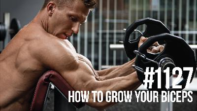 1127: How to Grow Your Biceps