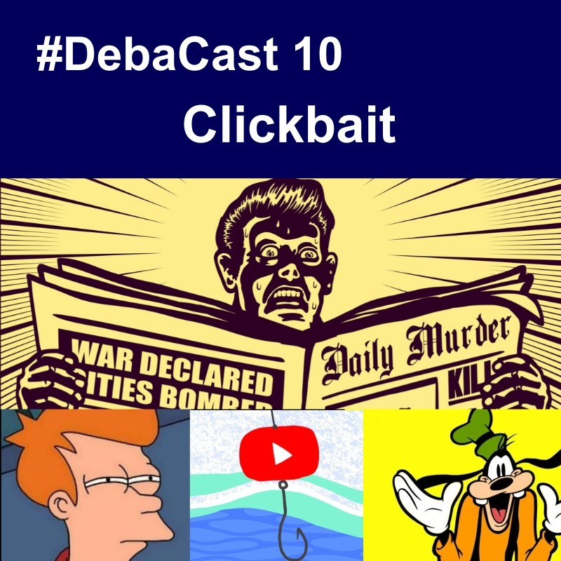 #Debacast 10 - Clickbait