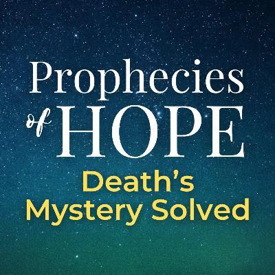 Prophecies of Hope | 14 | Death's Mystery Solved