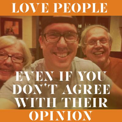 Love People Even If You Don't Like Their Opinion.