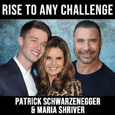 Rise to Any Challenge w/ Patrick Schwarzenegger and Maria Shriver