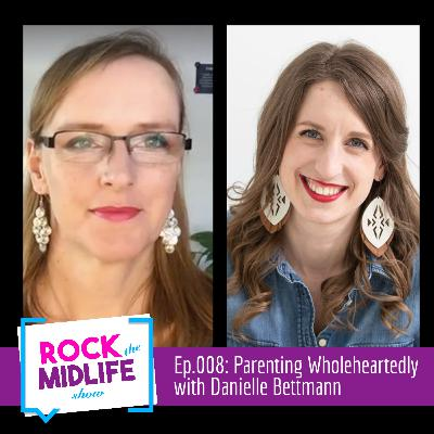 Ep.008: Parenting Wholeheartedly with Danielle Bettmann