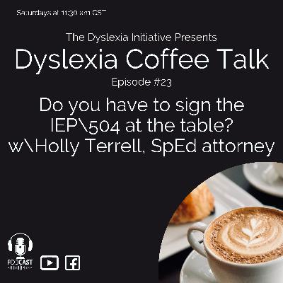 Dyslexia Coffee Talk: Do you have to sign the IEP / 504 at the table? Holly Terrell, Special Education Attorney
