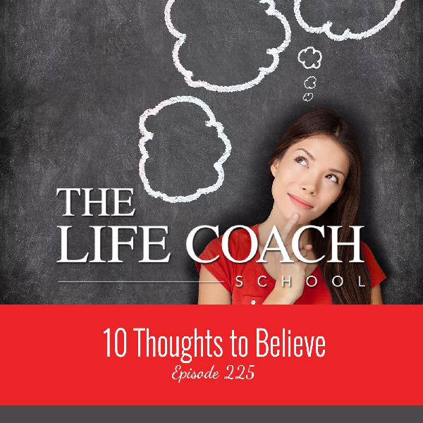 Ep #225: Thoughts to Believe