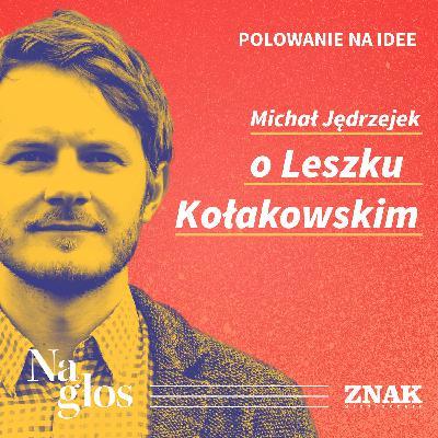 Polowanie na Idee | Michał Jędrzejek o Leszku Kołakowskim