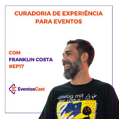 EventosCast T2E17 - Curadoria de Experiência para Eventos com Franklin Costa