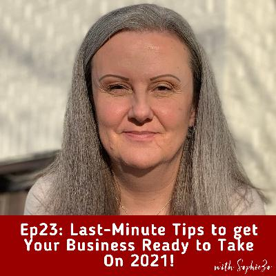 Ep23: Last-Minute Tips to Get Your Business Ready to Take On 2021!