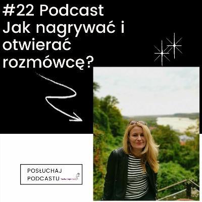 #22 Podcast-Jak nagrywać i otwierać rozmówcę?