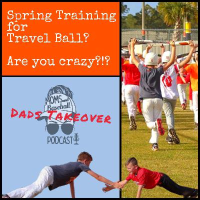 031: Dads Takeover - Spring Training for Travel Ball? Are you crazy?!?