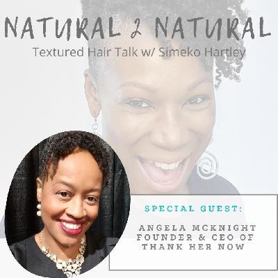 Episode #5 - Her Hair Story w/ Angela McKnight