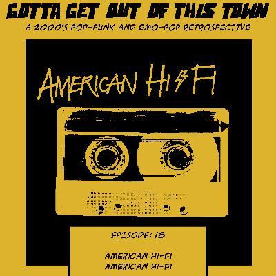 Episode 18: American Hi-Fi - American Hi-Fi