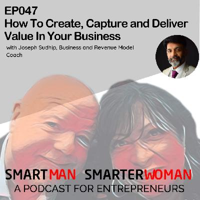 Episode 47: Joseph Sudhip - How To Create, Capture and Deliver Value In Your Business