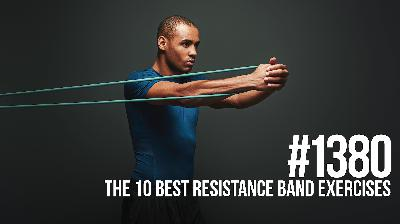 1380: The 10 Best Resistance Band Exercises