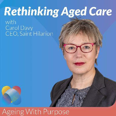 Why We Need To Rethink Aged Care with Carol Davy