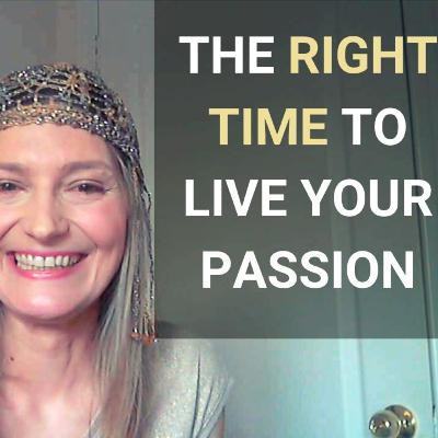 Why Now Is the Right Time to Live Your Passion [5 Reasons]