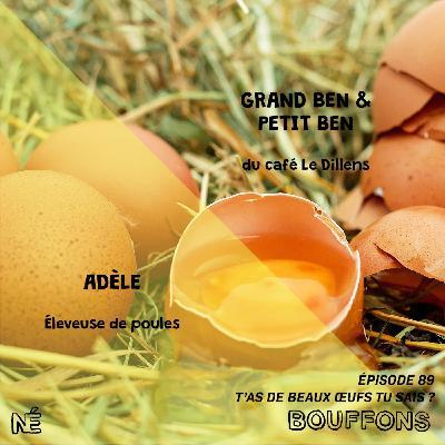 #89 - T'as de beaux œufs, tu sais ?