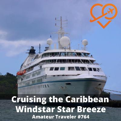 AT#764 - Sailing the Caribbean on the Windstar Star Breeze
