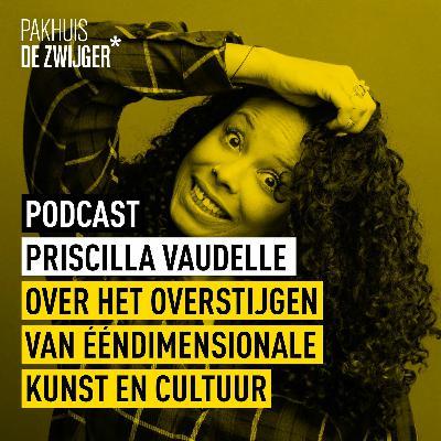 Priscilla Vaudelle over het overstijgen van ééndimensionale kunst en cultuur
