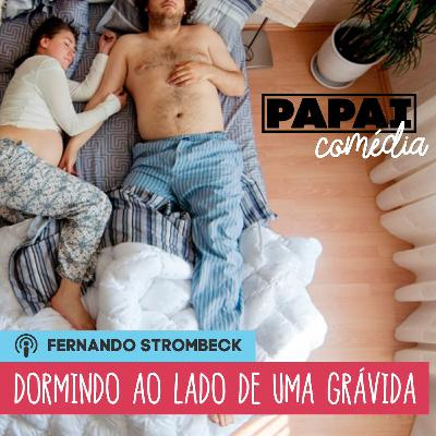 #13 - DORMINDO AO LADO DE UMA GRÁVIDA   Papai Comédia