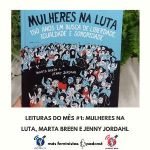 Leituras do Mês #1: Mulheres na Luta, Marta Breen e Jenny Jordahl #OPodcastÉDelas2019
