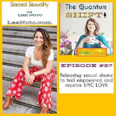 Ep #37 | Releasing sexual shame to express your empowered self, with Lee Noto