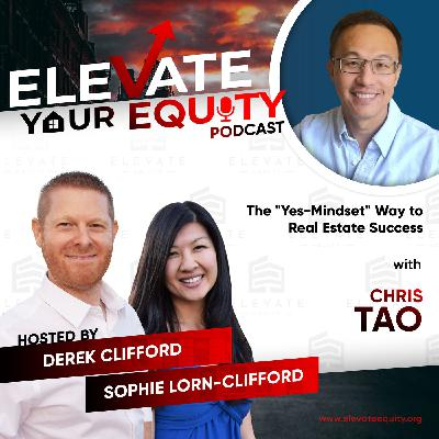 """Ep 33 - Chris Tao - The """"Yes-Mindset"""" Way to Real Estate Success"""