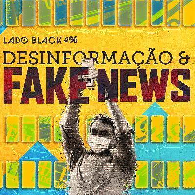 Lado Black #96 • Desinformação e Fake News