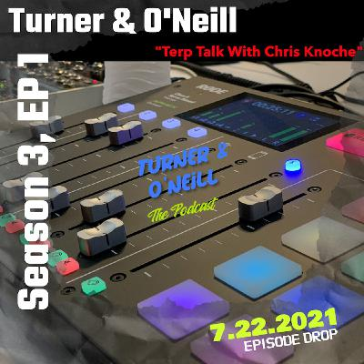"""Take A T-O With Turner & O'Neill   Season 3, Ep 1   """"Terps Talk With Chris Knoche   7.22.2021"""