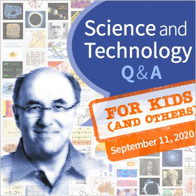 Stephen Wolfram Q&A, For Kids (and others) [September 11, 2020]