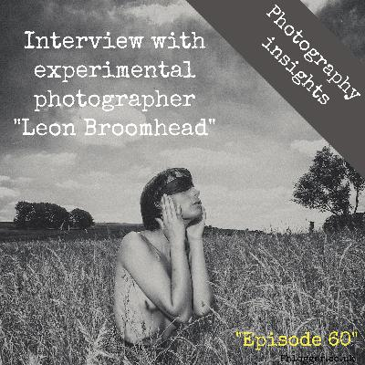Interview with experimental photographer Leon Broomhead