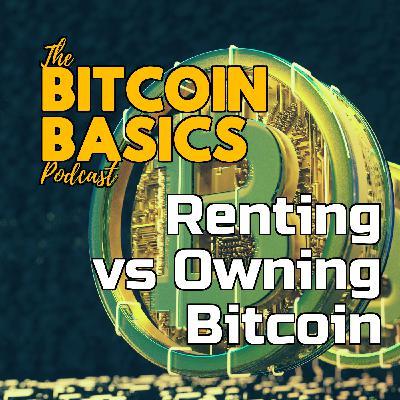 Renting vs Owning Bitcoin? | Bitcoin Basics (115)