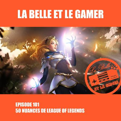 Episode 101: 50 Nuances de League of Legends