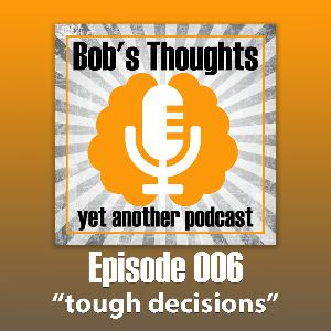 Ep. 006 - tough decisions