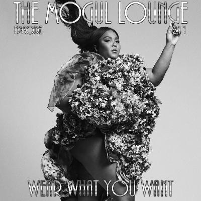 The Mogul Lounge Episode 211: Wear What You Want