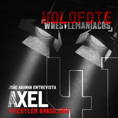 Holofote Wrestlemaníacos #41 - Axel