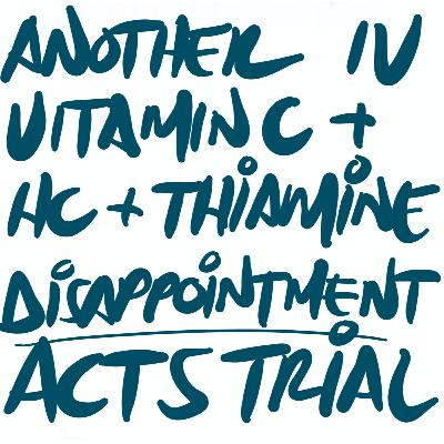 A Rationale to use IV Vitamin C followed by a Reality Check: The ACTS Trial (Journal Club-ish)