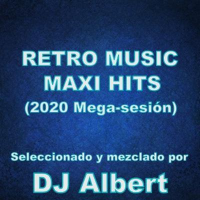 RETRO MUSIC MAXI HITS (Mega-sesión) Seleccionado y mezclado por DJ Albert