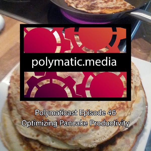 Polymaticast 46 – Optimizing Pancake Productivity