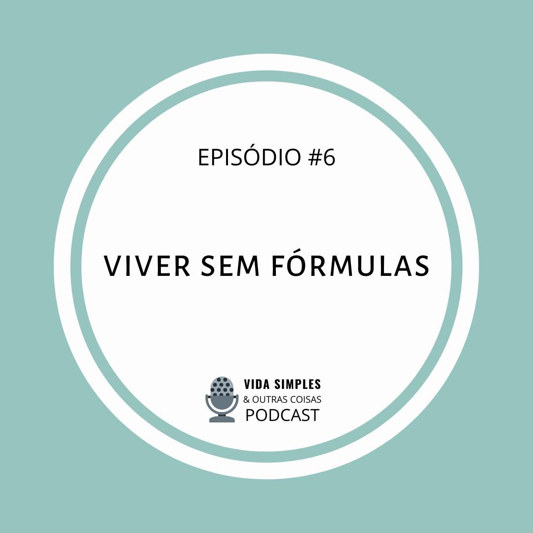 #6 - Viver sem formulas