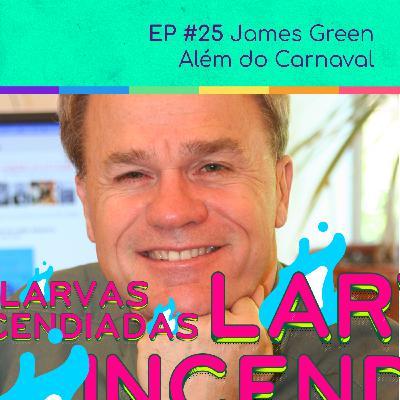 #25 James Green - Além do carnaval (Larvas Incendiadas)