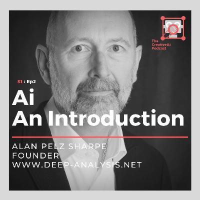 S1 : Ep2 - Ai : An Overview with Alan Pelz Sharpe of Deep-Analysis.net
