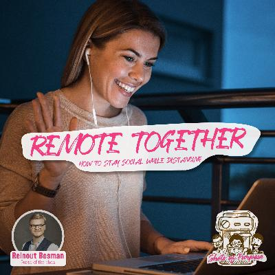 #21 Remote Together. How to Stay Social while Distancing.